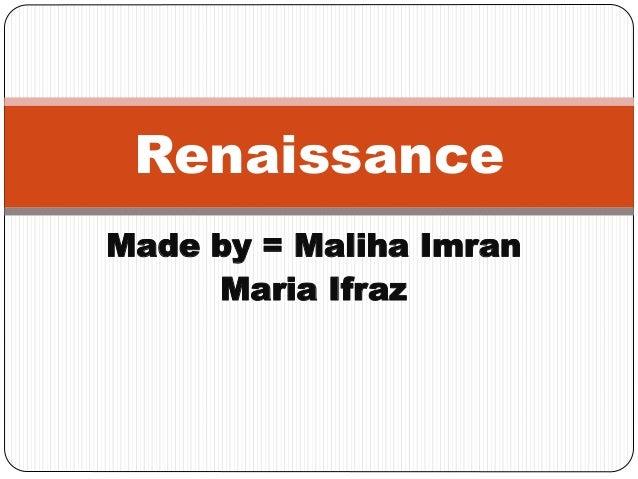 Made by = Maliha Imran Maria Ifraz Renaissance