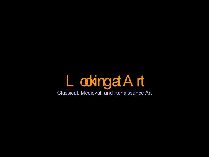 Looking at Art Classical, Medieval, and Renaissance Art