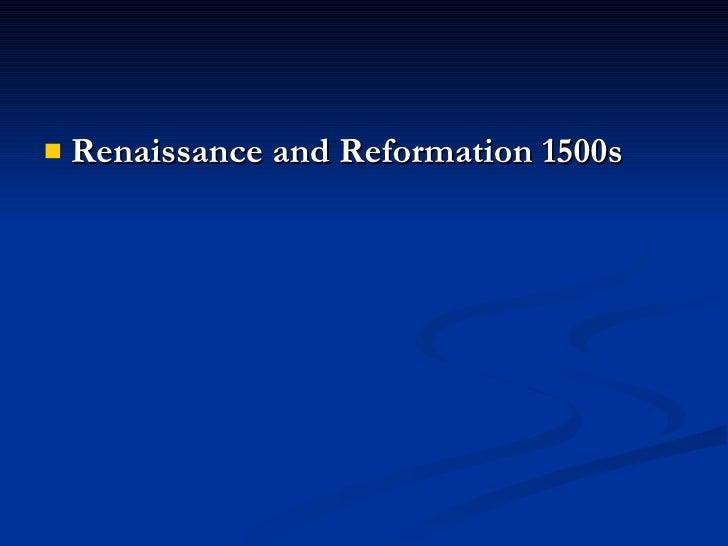 <ul><li>Renaissance and Reformation 1500s </li></ul>