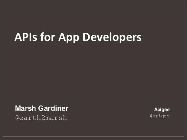 APIs for App DevelopersMarsh Gardiner             Apigee                          @apigee@earth2marsh