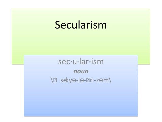 Secularism sec·u·lar·ism noun ˈsekyə-lə-ˈ ri-zəm