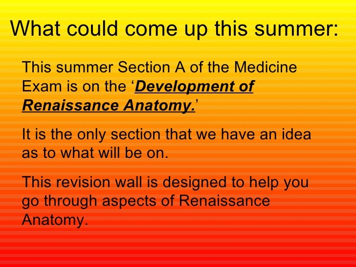 What could come up this summer: This summer Section A of the Medicine Exam is on the ' Development of Renaissance Anatomy....