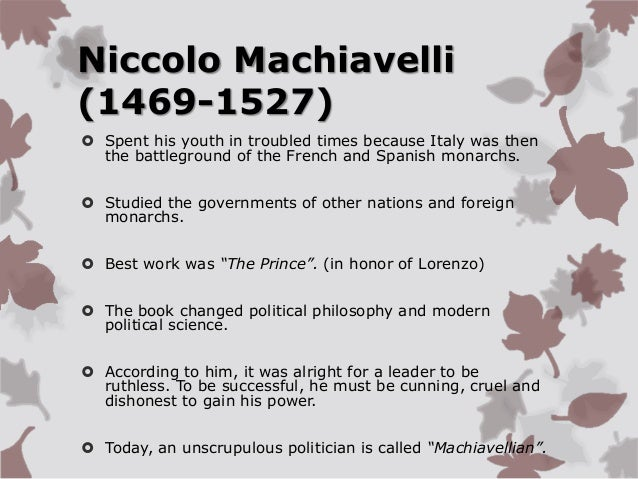 the qualities of a politician according the the prince a book by niccolo machiavelli Machiavelli prince essay  another philosopher by the name of niccolo machiavelli wrote a book  his work is a summation of all the qualities a prince must have .