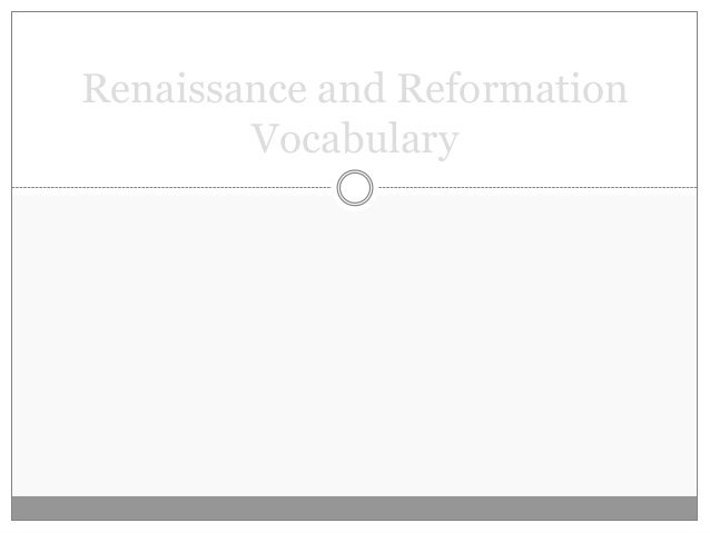 Renaissance and Reformation        Vocabulary
