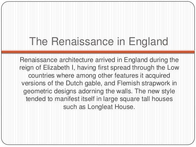 a description of the early renaissance in england Title: early renaissance architecture in england a historical & descriptive  account of the tudor, elizabethan, & jacobean periods, 1500-1625 author: j  alfred.
