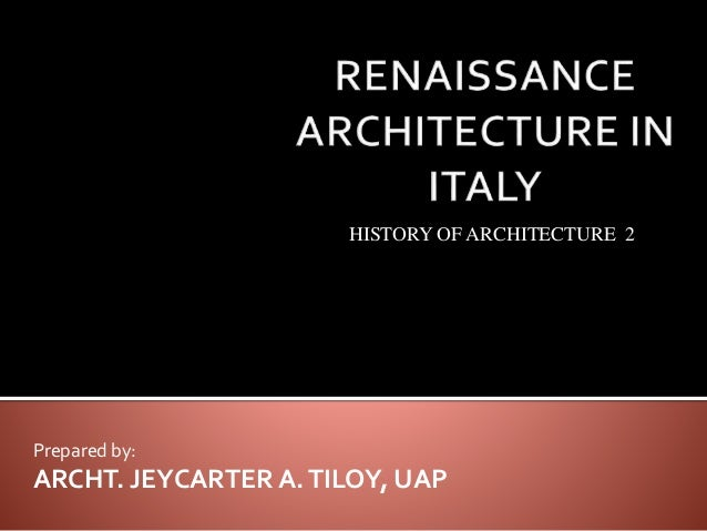 Prepared by: ARCHT. JEYCARTER A.TILOY, UAP HISTORY OF ARCHITECTURE 2