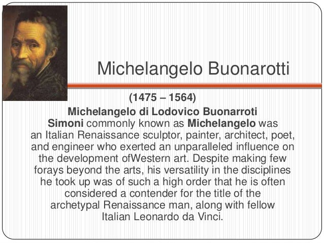 a biography of michelangelo di lodovico buonarroti simoni a renaissance sculptor architect painter a Michelangelo - renaissance man michelangelo di lodovico buonarroti simoni, better known as michelangelo, is one of the towering figures of the italian renaissance, achieving fame as sculptor, painter, architect and poet.