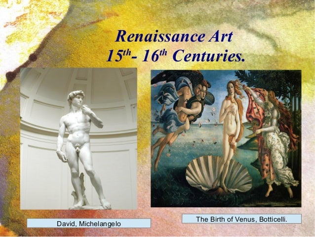 Renaissance Art 15th - 16th Centuries. David, Michelangelo The Birth of Venus, Botticelli.