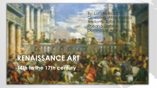 RENAISSANCE ART 14th to the 17th century By: Lucylle Bianca Cawaling, Alina Bianca Arellano, Sofia Valera, Rheana Gabriel,...
