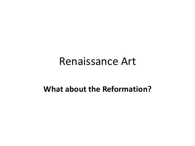 Renaissance Art What about the Reformation?
