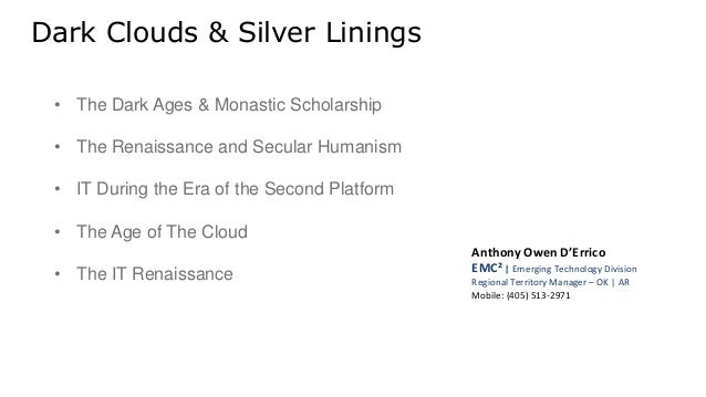 Dark Clouds & Silver Linings • The Dark Ages & Monastic Scholarship • The Renaissance and Secular Humanism • IT During the...