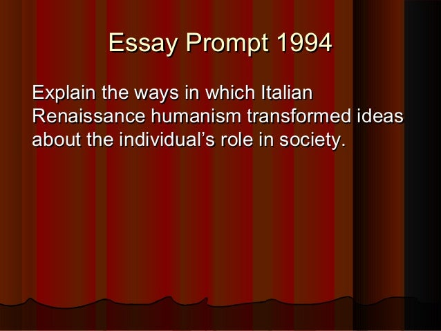 humanism during the renaissance essay The renaissance [2] is one of the most interesting and disputed periods of  european history  humanism was the defining intellectual movement of the  renaissance  during the renaissance small italian republics developed into  despotisms as the  montaigne's essays are memorable for their clear statement  of an.