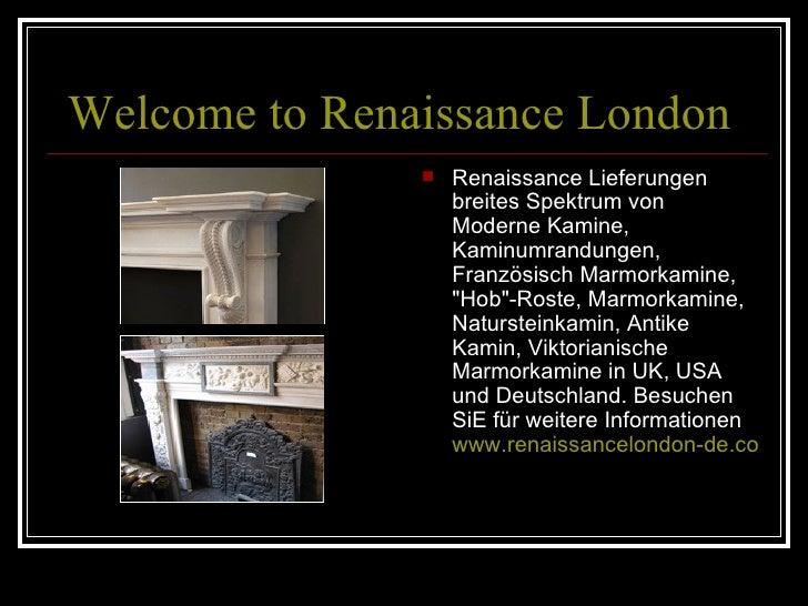 Welcome to Renaissance London <ul><li>Renaissance Lieferungen breites Spektrum von Moderne Kamine, Kaminumrandungen, Franz...