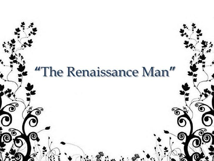 """The Renaissance Man"""