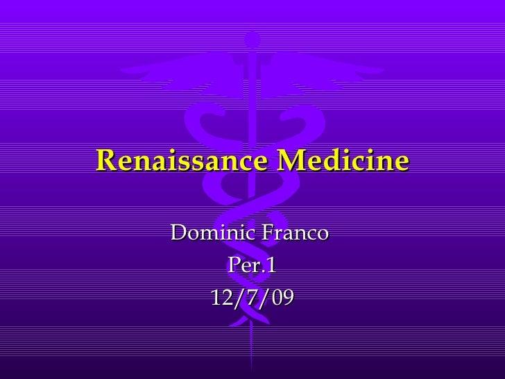 Renaissance Medicine Dominic Franco  Per.1 12/7/09