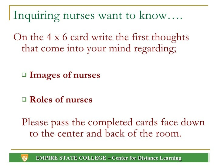 Inquiring nurses want to know…. <ul><li>On the 4 x 6 card write the first thoughts that come into your mind regarding; </l...