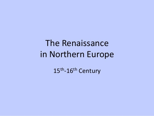 The Renaissance in Northern Europe 15th-16th Century