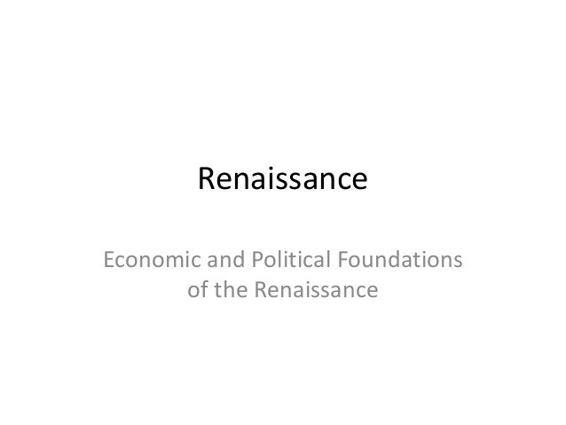 Renaissance Economic and Political Foundations of the Renaissance