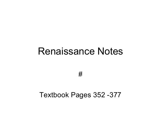 Renaissance Notes          #Textbook Pages 352 -377