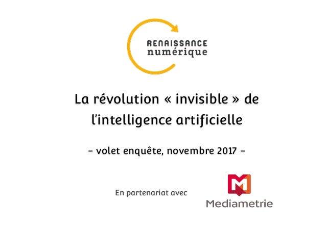 En partenariat avec La révolution « invisible » de l'intelligence artificielle - volet enquête, novembre 2017 -