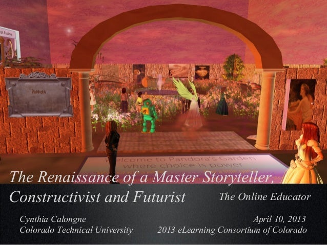 The Renaissance of a Master Storyteller,Constructivist and Futurist   The Online Educator Cynthia Calongne                ...