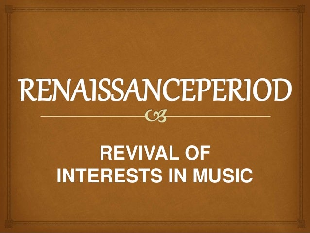 REVIVAL OF INTERESTS IN MUSIC