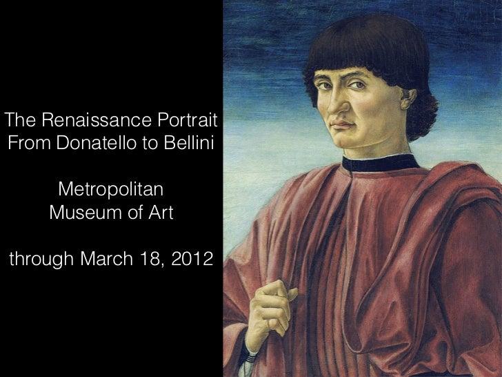 The Renaissance PortraitFrom Donatello to Bellini      Metropolitan     Museum of Artthrough March 18, 2012