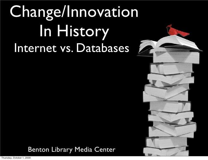 Change/Innovation           In History           Internet vs. Databases                           Benton Library Media Cen...