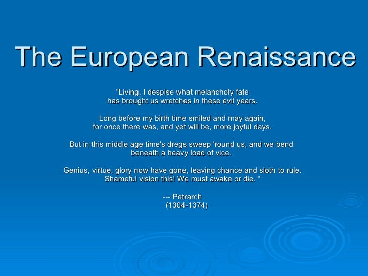 "The European Renaissance "" Living, I despise what melancholy fate has brought us wretches in these evil years. Long before..."