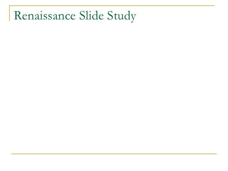 Renaissance Slide Study