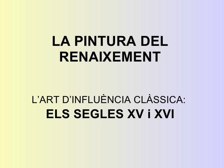 LA PINTURA DEL RENAIXEMENT L'ART D'INFLUÈNCIA CLÀSSICA:  ELS SEGLES XV i XVI