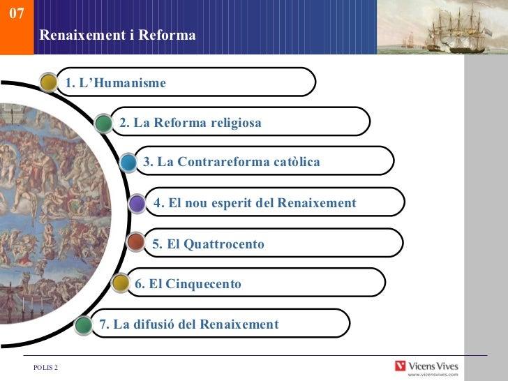 Renaixement i Reforma 07 1. L'Humanisme 2.  La Reforma religiosa 3. La Contrareforma cat òlica 4. El nou esp erit del Rena...