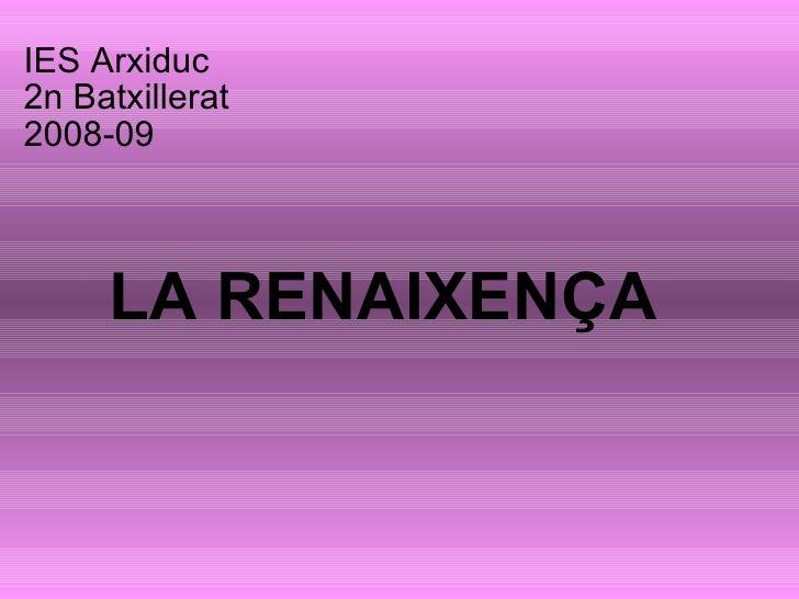 IES Arxiduc 2n Batxillerat 2008-09 LA RENAIXENÇA