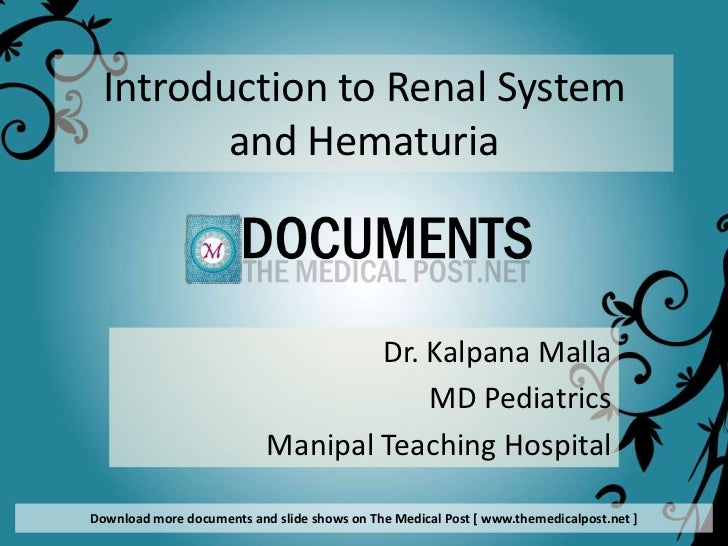 Introduction to Renal System         and Hematuria                                   Dr. Kalpana Malla                    ...
