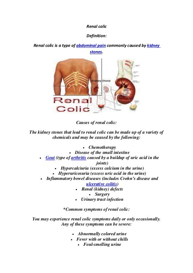 Renal colic Definition: kidneycommonly caused byabdominal painRenal colic is a type of .stones Causes of renal colic: The ...