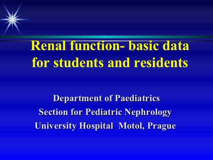 Renal function- basic datafor students and residents    Department of Paediatrics Section for Pediatric NephrologyUniversi...