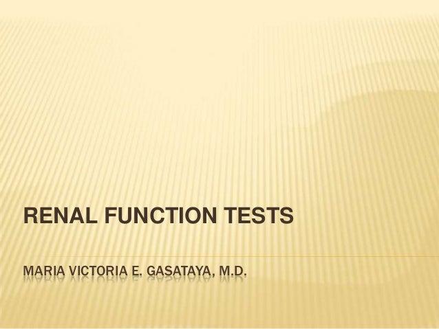 RENAL FUNCTION TESTSMARIA VICTORIA E. GASATAYA, M.D.