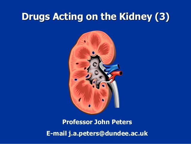 Drugs Acting on the Kidney (3) Professor John Peters E-mail j.a.peters@dundee.ac.uk
