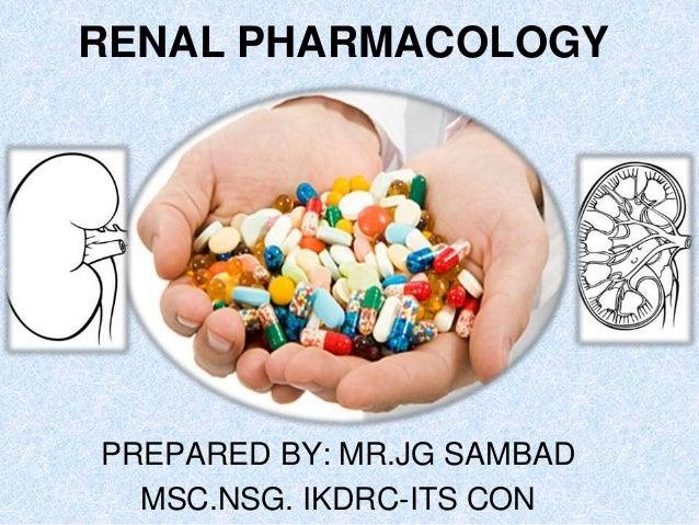 RENAL PHARMACOLOGY PREPARED BY: MR.JG SAMBAD MSC.NSG. IKDRC-ITS CON
