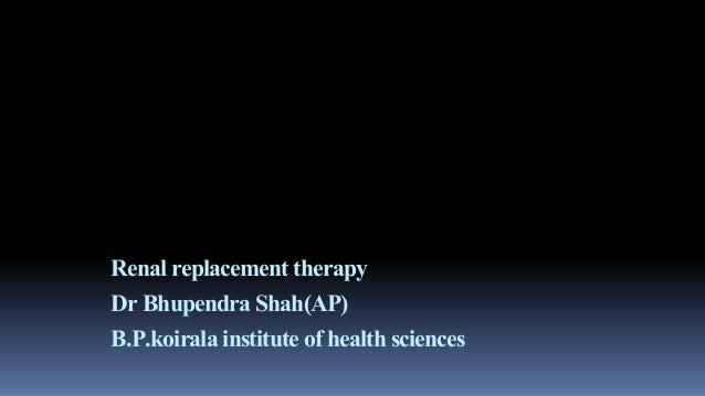 Renalreplacementtherapy DrBhupendraShah(AP) B.P.koirala institute of healthsciences