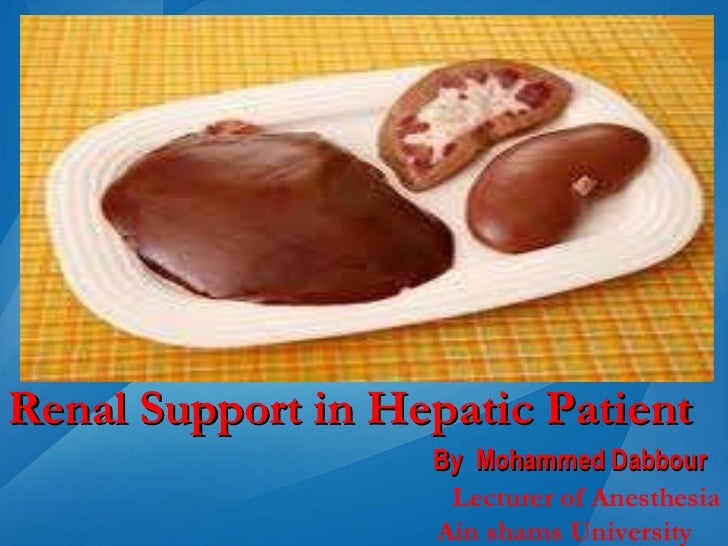 Renal Support in Hepatic Patient <ul><li>By  Mohammed Dabbour </li></ul>Lecturer of Anesthesia Ain shams University