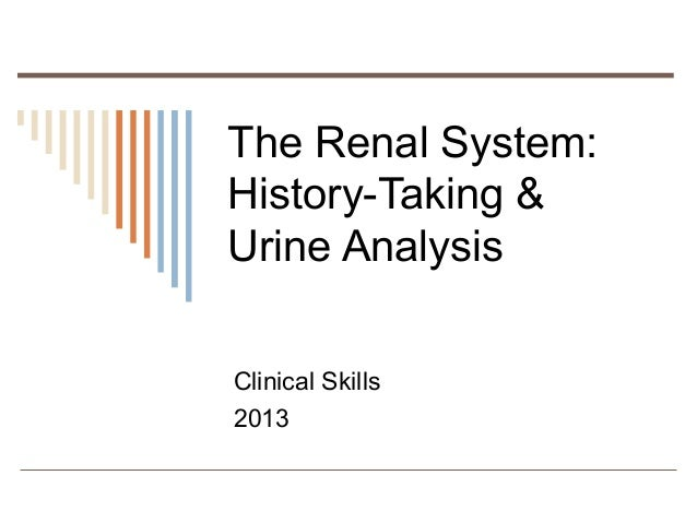 The Renal System:History-Taking &Urine AnalysisClinical Skills2013