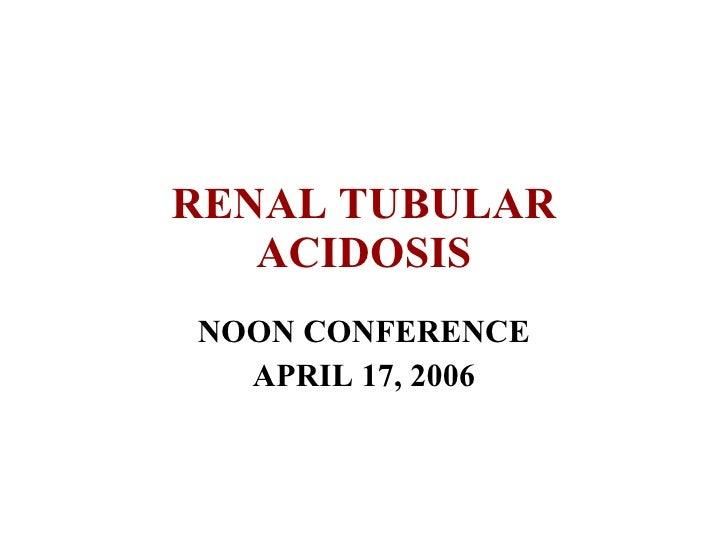 RENAL TUBULAR ACIDOSIS NOON CONFERENCE APRIL 17, 2006