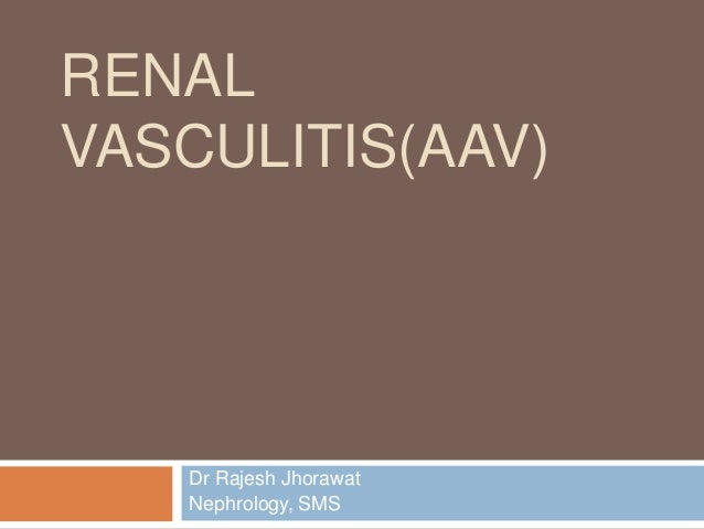 RENAL VASCULITIS(AAV)  Dr Rajesh Jhorawat Nephrology, SMS