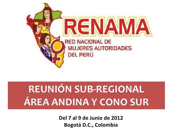 REUNIÓN SUB-REGIONALÁREA ANDINA Y CONO SUR      Del 7 al 9 de Junio de 2012       Bogotá D.C., Colombia