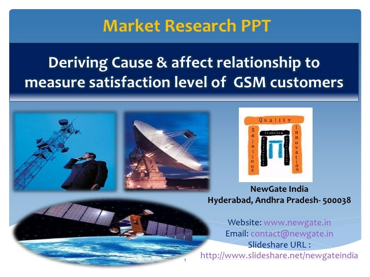 Market Research PPT  Deriving Cause & affect relationship tomeasure satisfaction level of GSM customers                   ...