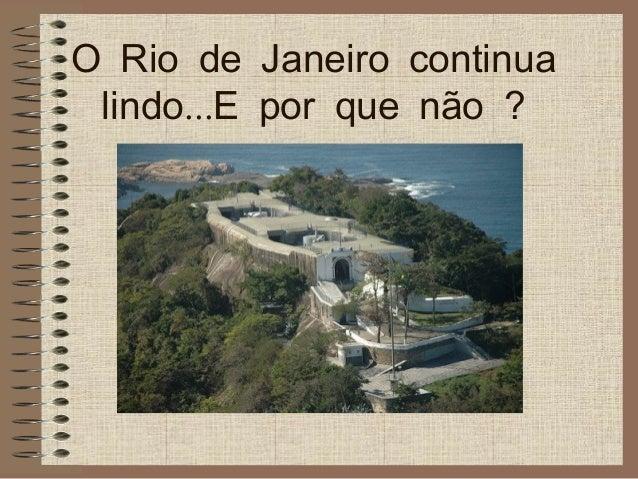 O Rio de Janeiro continua ...lindo E por que não ?