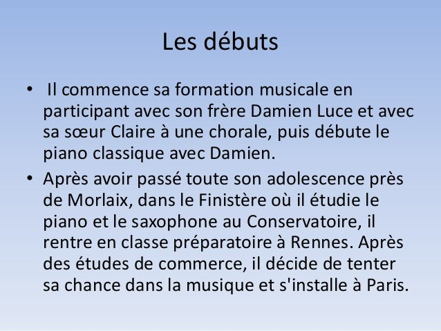 Les débuts • Il commence sa formation musicale en participant avec son frère Damien Luce et avec sa sœur Claire à une chor...