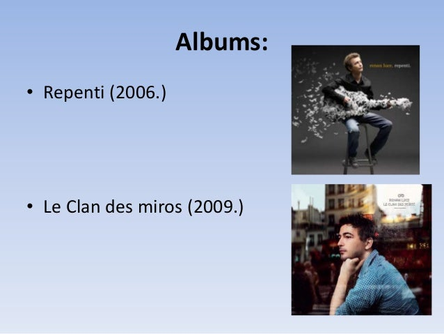 Albums: • Repenti (2006.)  • Le Clan des miros (2009.)