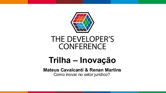 Globalcode – Open4education Trilha – Inovação Mateus Cavalcanti & Renan Martins Como inovar no setor jurídico?